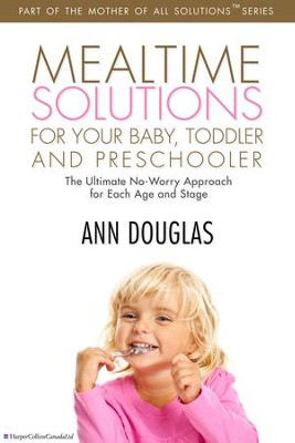 Mealtime Solutions for your Baby,Toddler: The Ultimate No-Worry Approach for Each Age and Stage - eBook  -     By: Ann Douglas