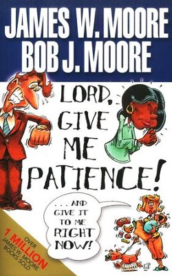 Lord, Give Me Patience! And Give It to Me Right Now!   -     By: James W. Moore, Bob J. Moore