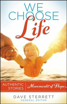 We Choose Life: Authentic Stories   -     Edited By: Dave Sterrett     By: Edited by Dave Sterrett