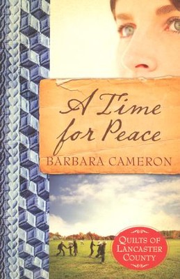A Time for Peace, Quilts of Lancaster County Series #3   -     By: Barbara Cameron