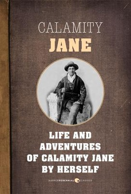 The Life and Adventures of Calamity Jane: A Short Memoir - eBook  -     By: Calamity Jane