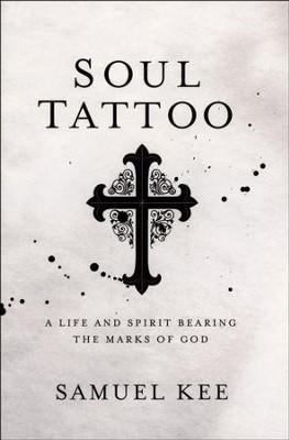 Soul Tattoo: A Life and Spirit Bearing the Marks of God  -     By: Samuel Kee