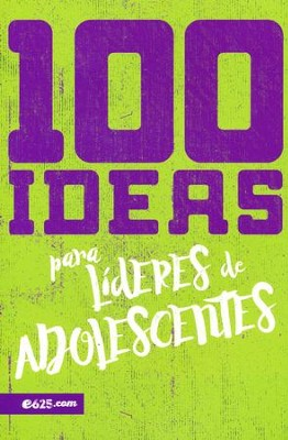 100 Ideas para lideres de adolescentes  (100 Ideas for Leading Teens)  -