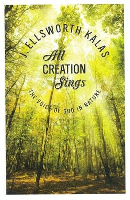 All Creation Sings: The Voice of God in Nature  -     By: J. Ellsworth Kalas