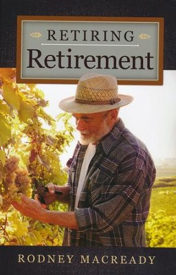Retiring Retirement   -     By: Rodney Macready