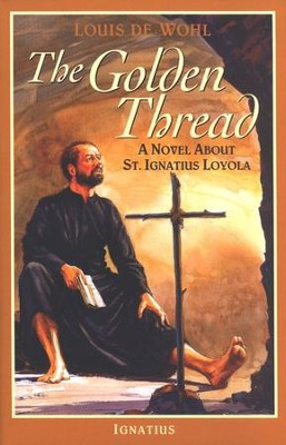 The Golden Thread: A Novel About St. Ignatius Loyola   -     By: Louis de Wohl