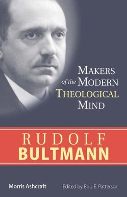 Rudolf Bultmann: Makers of the Modern Theological Mind Series   -     Edited By: Bob E. Patterson     By: Morris Ashcraft