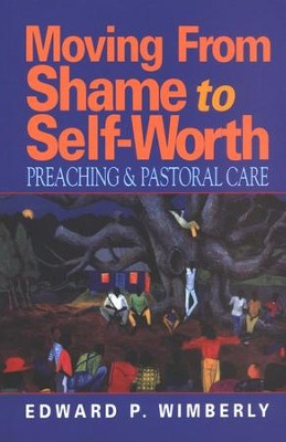 Moving From Shame to Self-Worth: Preaching and Pastoral Care  -     By: Edward P. Wimberly