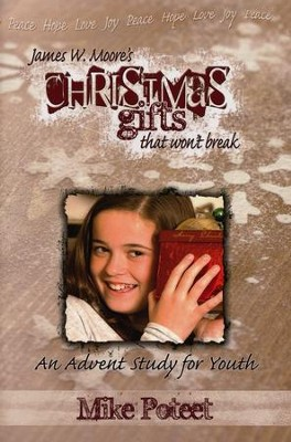 Christmas Gifts That Won't Break: An Advent Study for Youth  -     By: James W. Moore