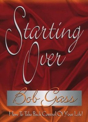 Starting Over: How to Take Back Control of Your Life   -     By: Bob Gass
