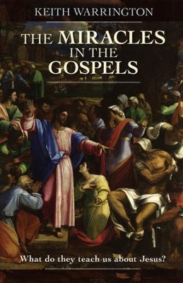 The Miracles in the Gospels: What Do They Teach Us About Jesus?  -     By: Keith Warrington