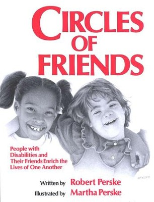 Circles Of Friends: People with Disabilities and Their Friends  Enrich the Lives of One Another  -     By: Robert Perske