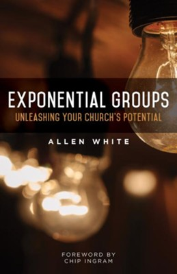 Exponential Groups: Unleashing Your Church's Potential   -     By: Allen White