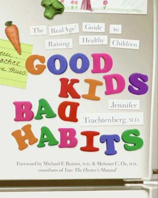 Good Kids, Bad Habits: The RealAge Guide to Raising Healthy Children - eBook  -     By: Jennifer Trachtenberg