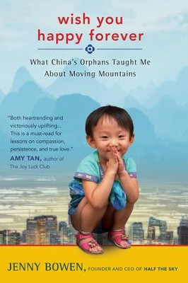 Wish You Happy Forever: What China's Orphans Taught Me About Moving Mountains - eBook  -     By: Jenny Bowen