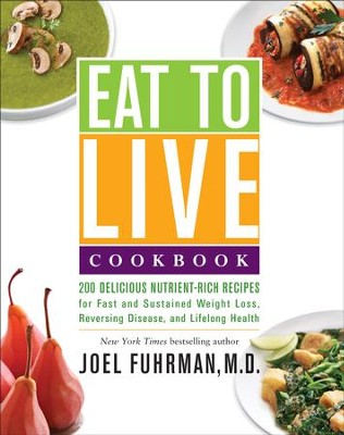 Eat to Live Cookbook: 200 Delicious Nutrient-Rich Recipes for Fast and Sustained Weight Loss, Reversing Disease, and Lifelong Health - eBook  -     By: Joel Fuhrman