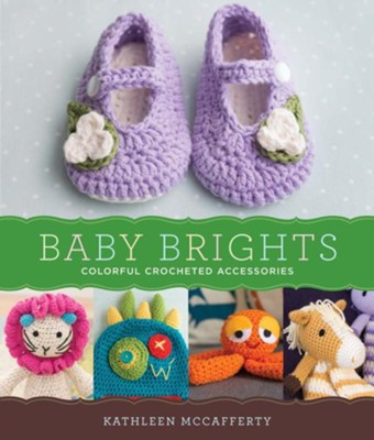 Baby Brights: Colorful Crochet Accessories  -     By: Kathleen McCafferty