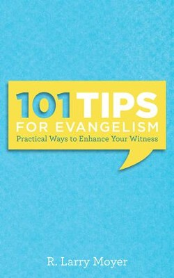 101 Tips for Evangelism: Practical Ways to Enhance Your Witness  -     By: R. Larry Moyer