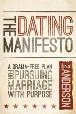 The Dating Manifesto: A Drama-Free Plan for Pursuing Marriage with Purpose  -     By: Lisa Anderson