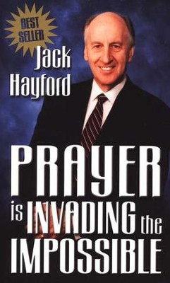 Prayer is Invading the Impossible  -     By: Jack Hayford