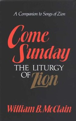Come Sunday: The Liturgy of Zion  -     By: William McClain