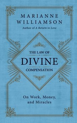 The Law of Divine Compensation: On Work, Money, and Miracles - eBook  -     By: Marianne Williamson