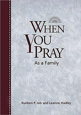 When You Pray As a Family  -     By: Rueben P. Job, Leanne Hadley
