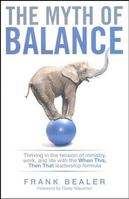 The Myth of Balance: Thriving in the Tension of Ministry, Work, and Life  -     By: Frank Bealer