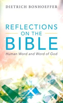 Reflections on the Bible: Human Word and the Word of God  -     By: Dietrich Bonhoeffer