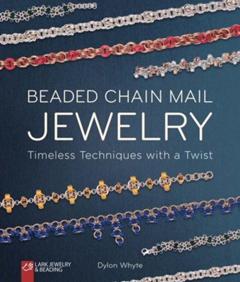 Beaded Chain Mail Jewelry: Timeless Techniques with a Twist  -     By: Dylon Whyte