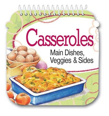 Casseroles: Main Dishes, Veggies & Sides Cookbook  -