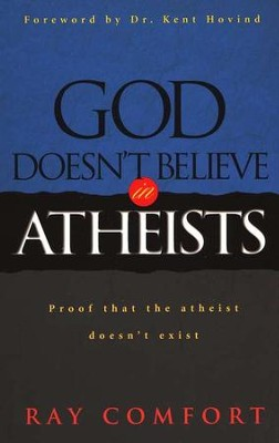 God Doesn't Believe in Atheists   -     By: Ray Comfort
