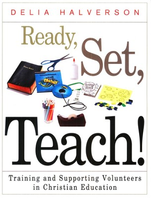 Ready, Set, Teach!: Training and Supporting Volunteers in Christian Education  -     By: Delia Halverson