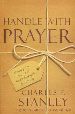 Handle with Prayer: Unwrap the Source of God's Strength for Living  -     By: Charles Stanley