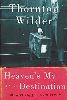 Heaven's My Destination: A Novel - eBook  -     By: Thornton Wilder