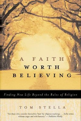 A Faith Worth Believing: Finding New Life Beyond the Rules of Religion - eBook  -     By: Tom Stella
