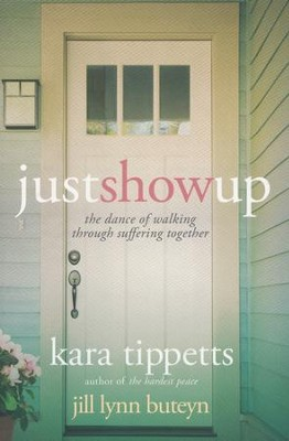 Just Show Up: The Dance of Walking Through Suffering Together  -     By: Kara Tippetts, Jill Lynn Buteyn