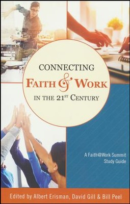 Connecting Faith and Work in the 21st Century: A  Faith@Work Summit Study Guide  -     Edited By: Albert Erisman, David Gill, Bill Pell