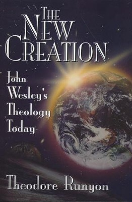The New Creation:  John Wesley's Theology Today  -     By: Theodore Runyon