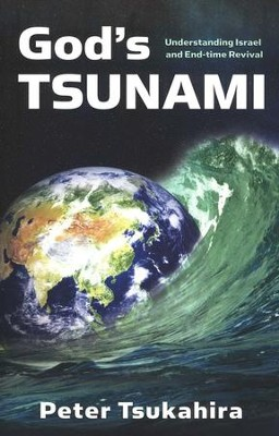 God's Tsunami: Understanding Israel and End Time Revival  -     By: Peter Tsukahira