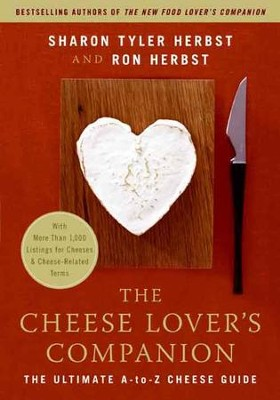 The Cheese Lover's Companion: The Ultimate A-to-Z Cheese Guide with More Than 1,000 Listings for Cheeses and Cheese-Related Terms - eBook  -     By: Sharon T. Herbst, Ron Herbst