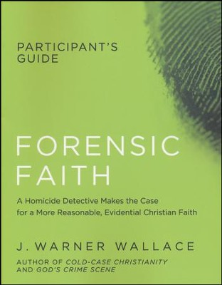 Forensic Faith Participants Guide  -     By: J. Warner Wallace