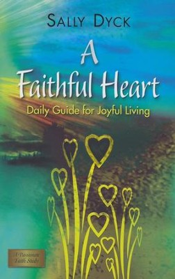 A Faithful Heart: Daily Guide for Joyful Living  -     By: Sally Bishop Dyck