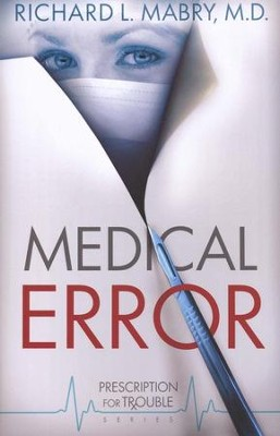 Medical Error, Prescription for Trouble Series #2   -     By: Richard L. Mabry M.D.