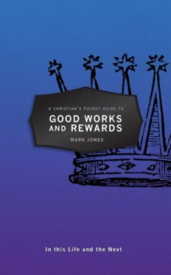 A Christian's Pocket Guide To Good Works And Rewards  -     By: Mark Jones