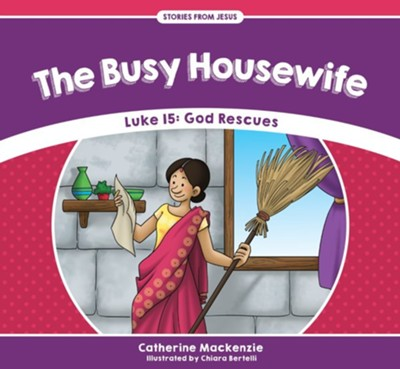 The Busy House Wife: Luke 15 - God Rescues  -     By: Catherine MacKenzie