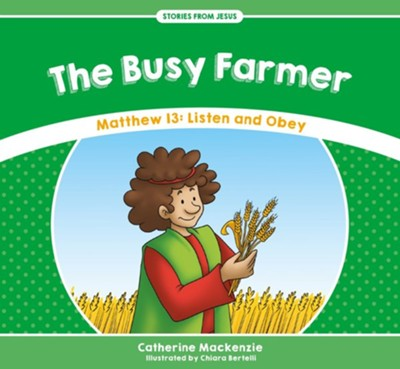 The Busy Farmer: Matthew 13 - Listen and Obey  -     By: Catherine MacKenzie
