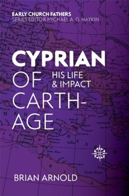 Cyprian of Carthage: His Life and Impact  -     By: Brian Arnold