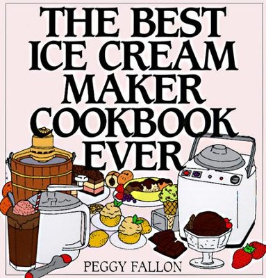 The Best Ice Cream Maker Cookbook Ever - eBook  -     By: Peggy Fallon, John Boswell