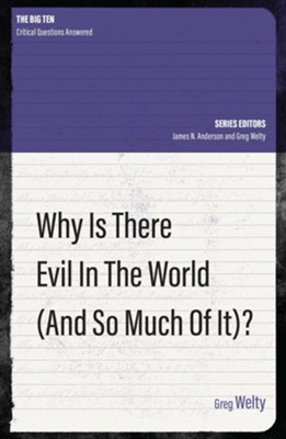 Why is there Evil in the World (and so Much of It)?  -     By: Greg Welty